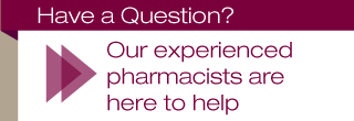 Have a Question? | Our experienced pharmacists are here to help
