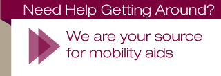Need Help Getting Around? | We are your source for mobility aids